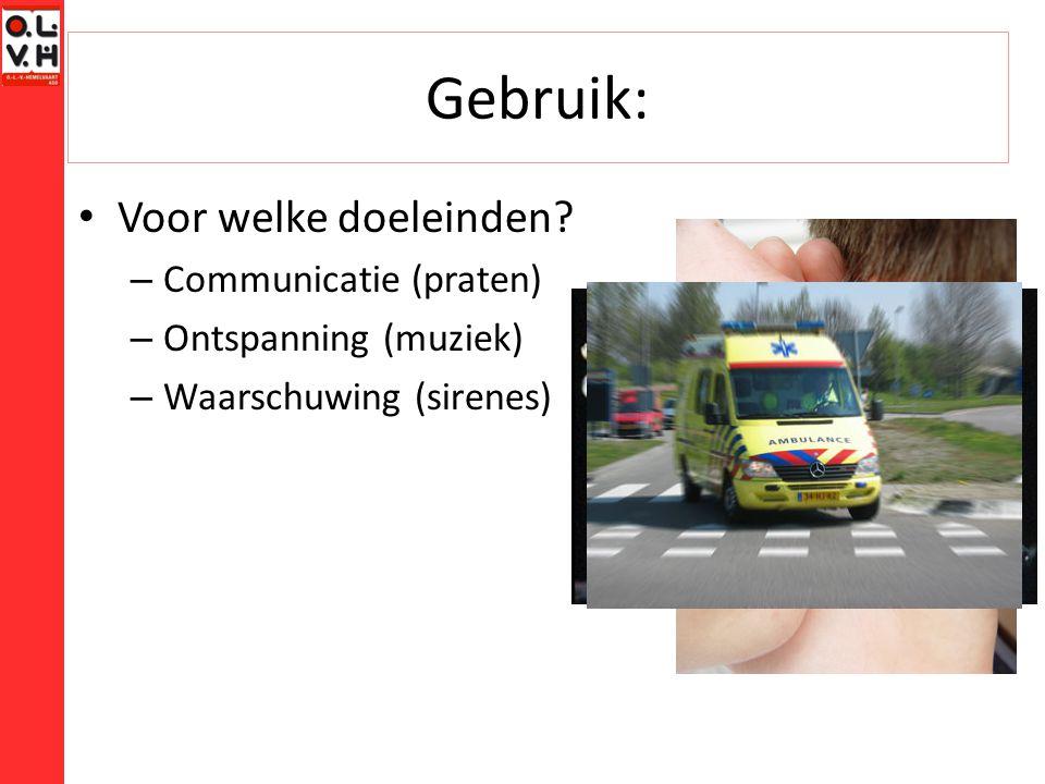 Gebruik: Voor welke doeleinden? – Communicatie (praten) – Ontspanning (muziek) – Waarschuwing (sirenes)