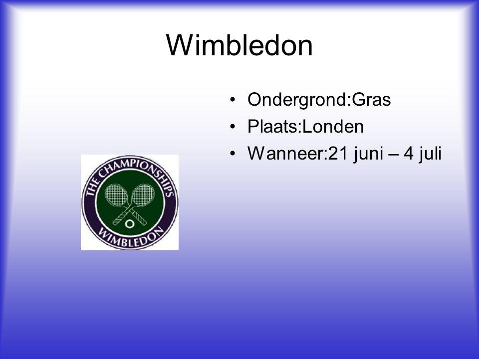 Wimbledon Ondergrond:Gras Plaats:Londen Wanneer:21 juni – 4 juli