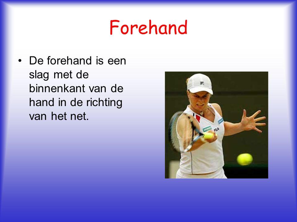 Forehand De forehand is een slag met de binnenkant van de hand in de richting van het net.