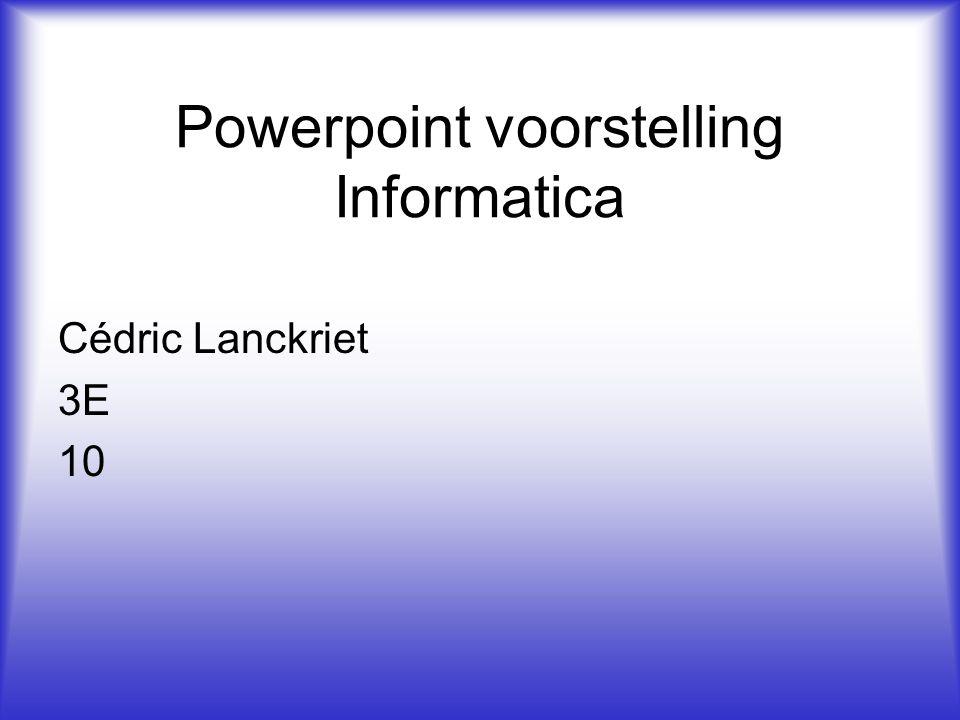 Powerpoint voorstelling Informatica Cédric Lanckriet 3E 10