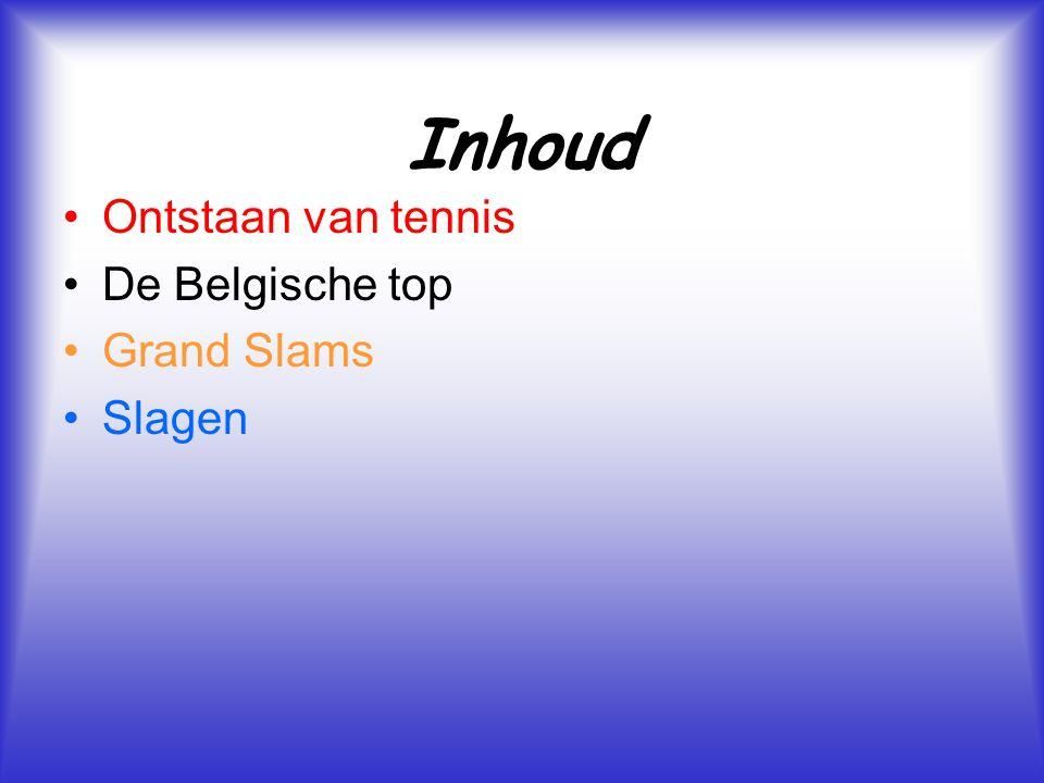 Inhoud Ontstaan van tennis De Belgische top Grand Slams Slagen