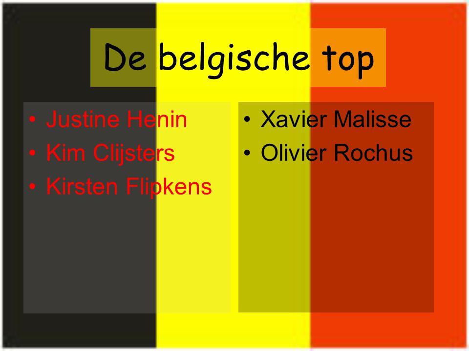 De belgische top Justine Henin Kim Clijsters Kirsten Flipkens Xavier Malisse Olivier Rochus