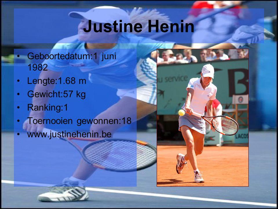 Justine Henin Geboortedatum:1 juni 1982 Lengte:1.68 m Gewicht:57 kg Ranking:1 Toernooien gewonnen:18 www.justinehenin.be