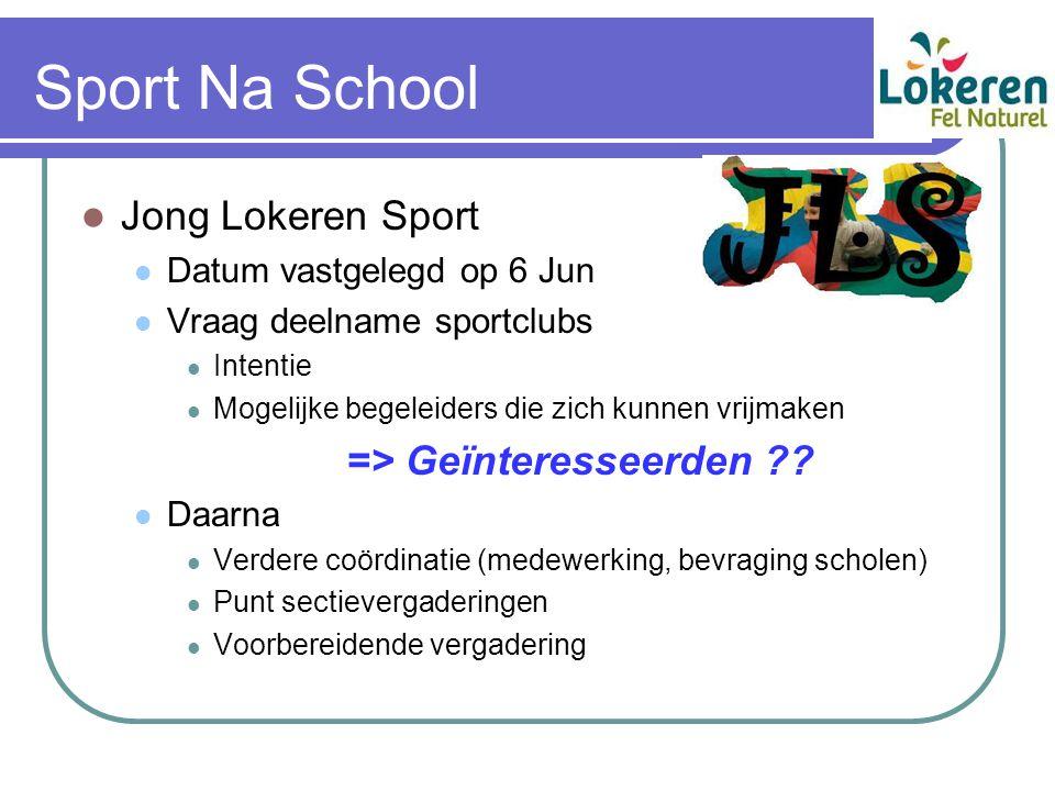 Sport Na School Jong Lokeren Sport Datum vastgelegd op 6 Jun Vraag deelname sportclubs Intentie Mogelijke begeleiders die zich kunnen vrijmaken => Geï