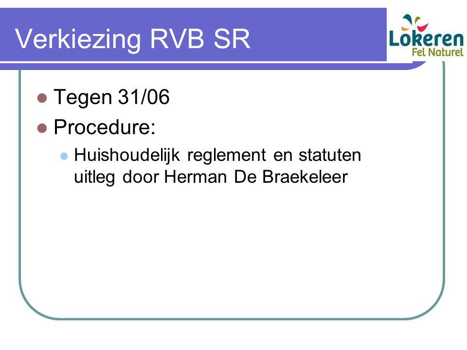 Verkiezing RVB SR Tegen 31/06 Procedure: Huishoudelijk reglement en statuten uitleg door Herman De Braekeleer