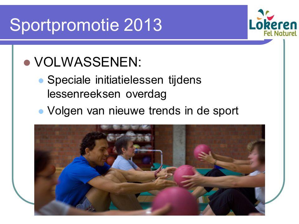 Sportpromotie 2013 VOLWASSENEN: Speciale initiatielessen tijdens lessenreeksen overdag Volgen van nieuwe trends in de sport
