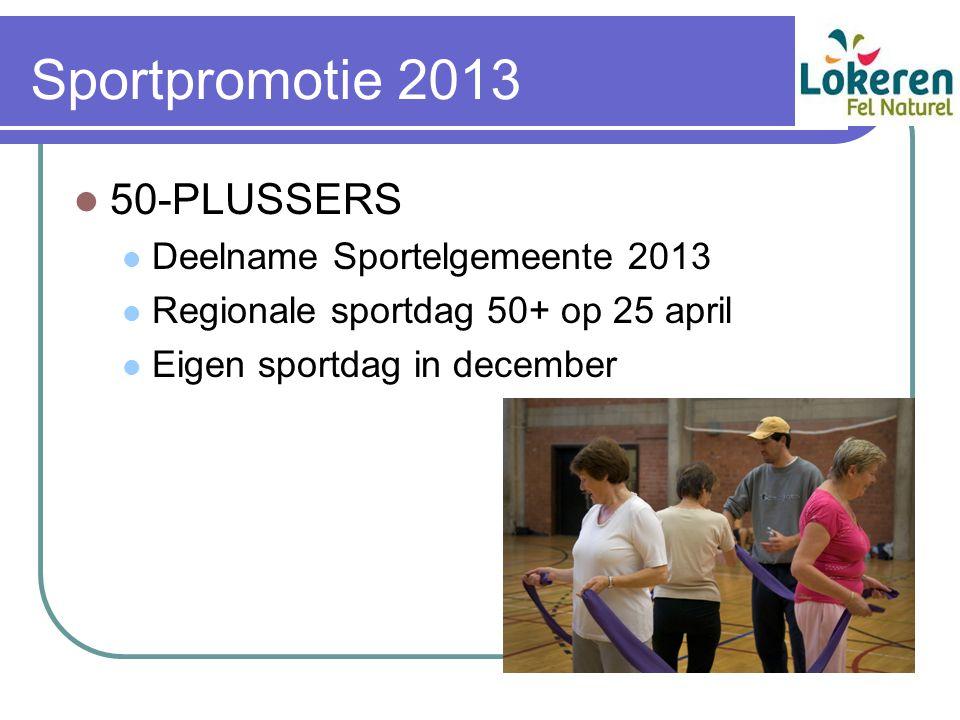 Sportpromotie 2013 50-PLUSSERS Deelname Sportelgemeente 2013 Regionale sportdag 50+ op 25 april Eigen sportdag in december