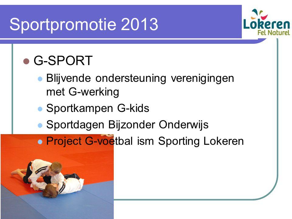 Sportpromotie 2013 G-SPORT Blijvende ondersteuning verenigingen met G-werking Sportkampen G-kids Sportdagen Bijzonder Onderwijs Project G-voetbal ism