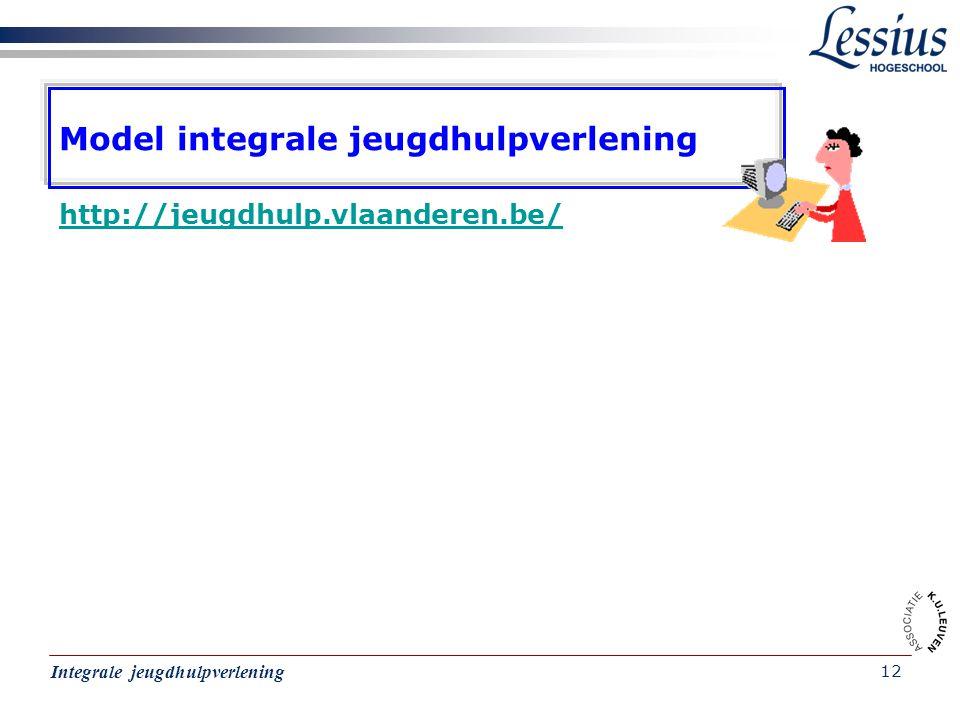 Integrale jeugdhulpverlening 12 Model integrale jeugdhulpverlening http://jeugdhulp.vlaanderen.be/