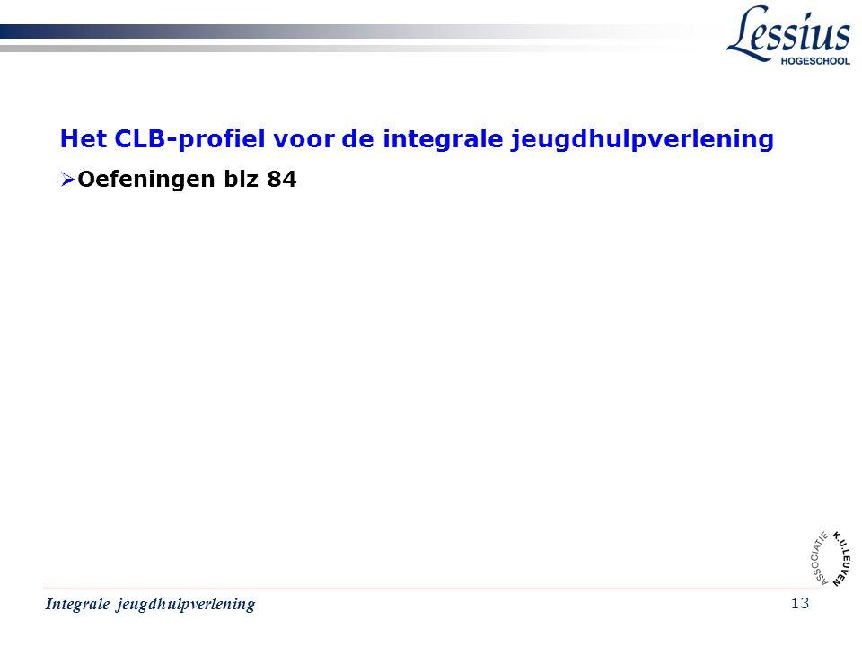 Integrale jeugdhulpverlening 13 Het CLB-profiel voor de integrale jeugdhulpverlening  Oefeningen blz 84