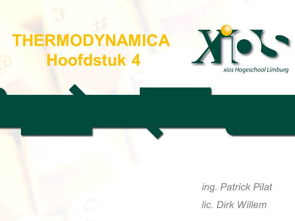THERMODYNAMICA Hoofdstuk 4 ing. Patrick Pilat lic. Dirk Willem