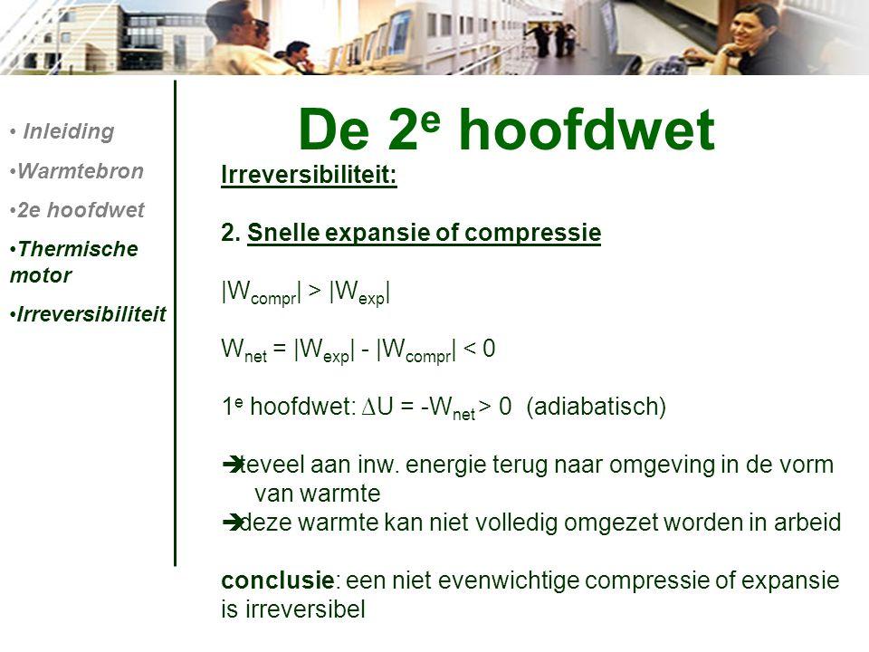 Irreversibiliteit: 2. Snelle expansie of compressie |W compr | > |W exp | W net = |W exp | - |W compr | < 0 1 e hoofdwet: ∆U = -W net > 0 (adiabatisch