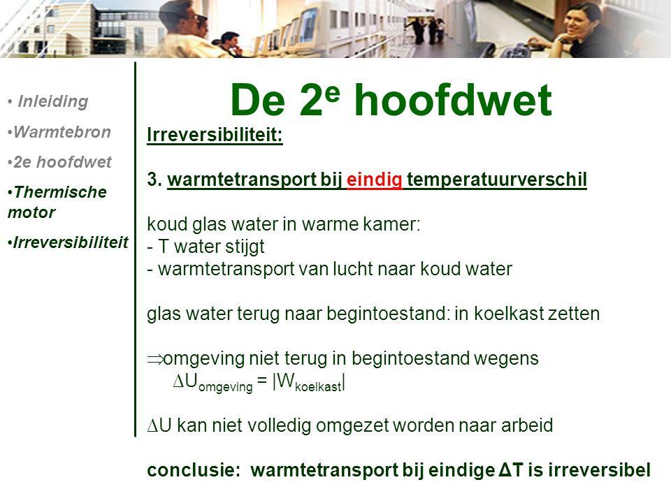 Irreversibiliteit: 3. warmtetransport bij eindig temperatuurverschil koud glas water in warme kamer: - T water stijgt - warmtetransport van lucht naar