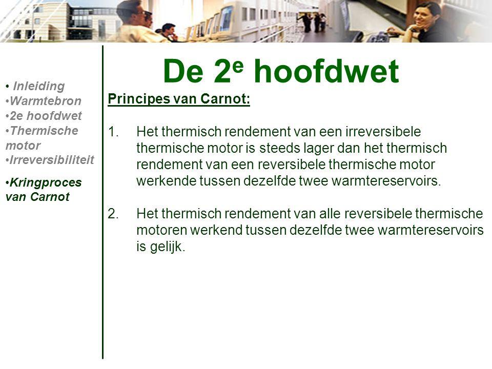 Principes van Carnot: 1.Het thermisch rendement van een irreversibele thermische motor is steeds lager dan het thermisch rendement van een reversibele