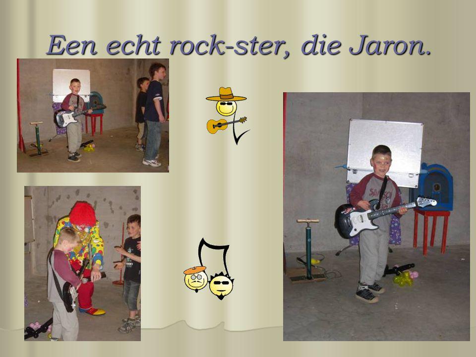 Een echt rock-ster, die Jaron.
