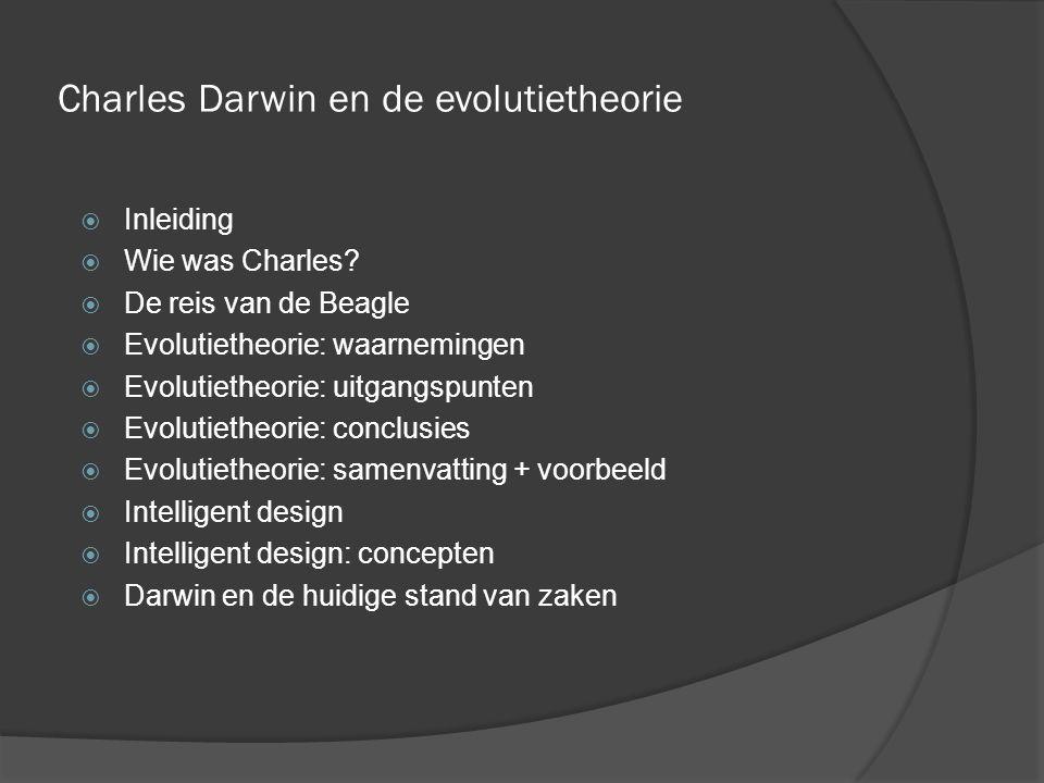 Charles Darwin en de evolutietheorie  Inleiding  Wie was Charles?  De reis van de Beagle  Evolutietheorie: waarnemingen  Evolutietheorie: uitgang
