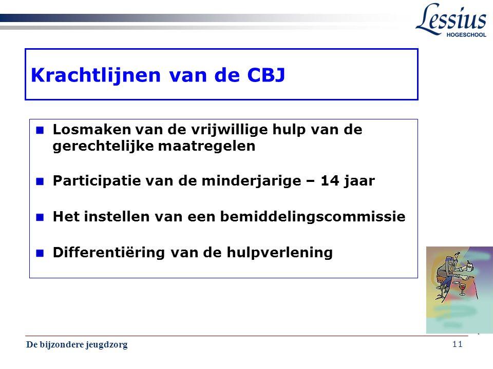 De bijzondere jeugdzorg 11 Krachtlijnen van de CBJ Losmaken van de vrijwillige hulp van de gerechtelijke maatregelen Participatie van de minderjarige
