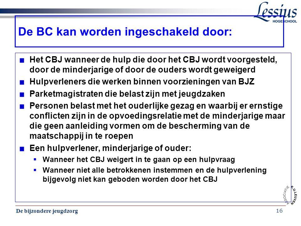 De bijzondere jeugdzorg 16 De BC kan worden ingeschakeld door: Het CBJ wanneer de hulp die door het CBJ wordt voorgesteld, door de minderjarige of doo