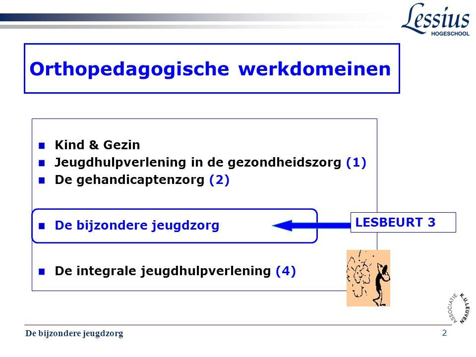 De bijzondere jeugdzorg 2 Orthopedagogische werkdomeinen Kind & Gezin Jeugdhulpverlening in de gezondheidszorg (1) De gehandicaptenzorg (2) De bijzond