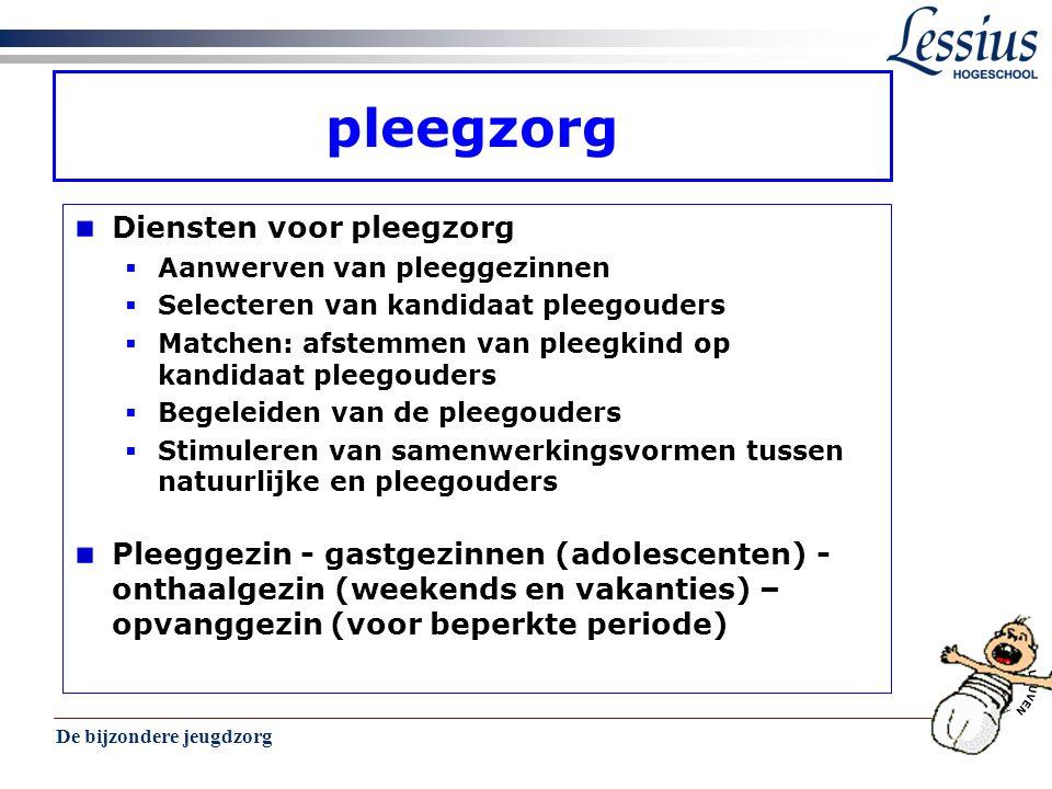 De bijzondere jeugdzorg 25 pleegzorg Diensten voor pleegzorg  Aanwerven van pleeggezinnen  Selecteren van kandidaat pleegouders  Matchen: afstemmen