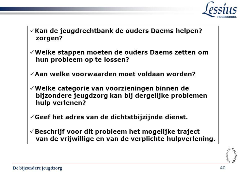 De bijzondere jeugdzorg 40 Kan de jeugdrechtbank de ouders Daems helpen? zorgen? Welke stappen moeten de ouders Daems zetten om hun probleem op te los