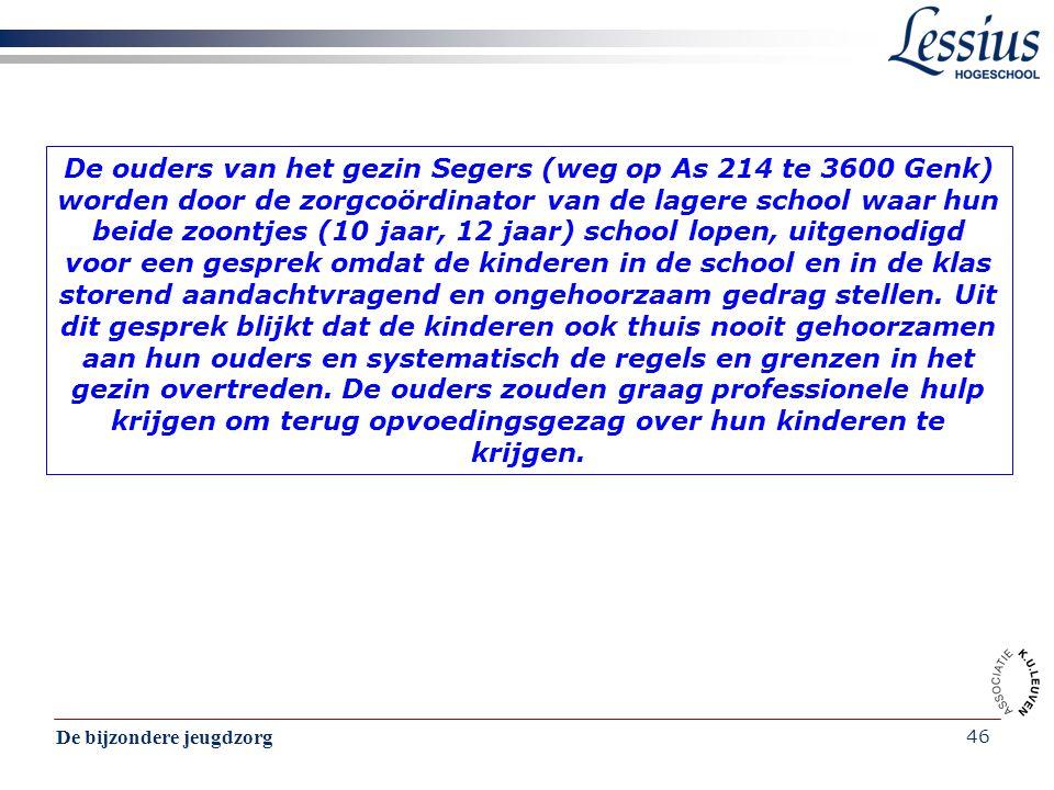 De bijzondere jeugdzorg 46 De ouders van het gezin Segers (weg op As 214 te 3600 Genk) worden door de zorgcoördinator van de lagere school waar hun be