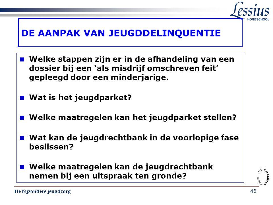 De bijzondere jeugdzorg 48 DE AANPAK VAN JEUGDDELINQUENTIE Welke stappen zijn er in de afhandeling van een dossier bij een 'als misdrijf omschreven fe