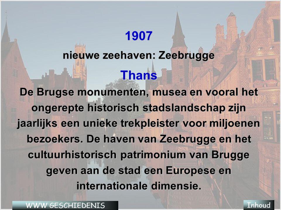 1907 nieuwe zeehaven: Zeebrugge Thans De Brugse monumenten, musea en vooral het ongerepte historisch stadslandschap zijn jaarlijks een unieke trekpleister voor miljoenen bezoekers.