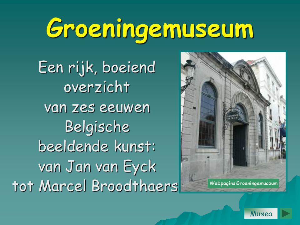 Groeningemuseum Een rijk, boeiend overzicht van zes eeuwen Belgische beeldende kunst: van Jan van Eyck tot Marcel Broodthaers.