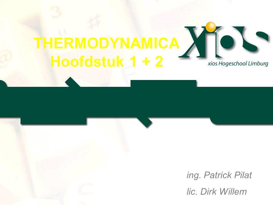THERMODYNAMICA Hoofdstuk 1 + 2 ing. Patrick Pilat lic. Dirk Willem