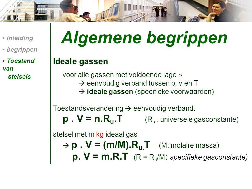 Algemene begrippen Ideale gassen voor alle gassen met voldoende lage   eenvoudig verband tussen p, v en T  ideale gassen (specifieke voorwaarden) Toestandsverandering  eenvoudig verband: p.