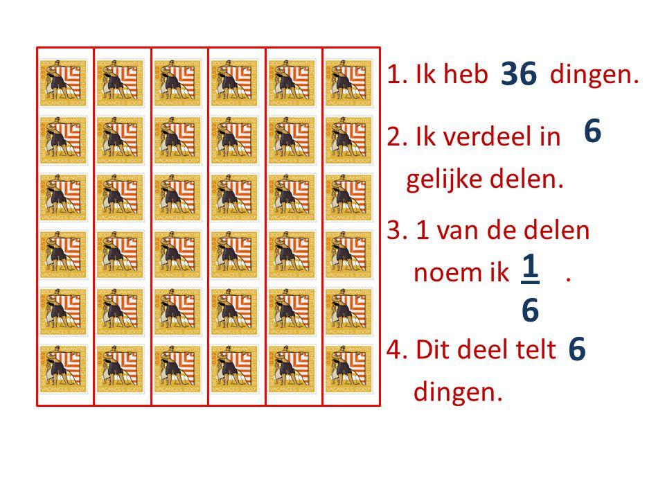 1. Ik heb …… dingen. 36 2. Ik verdeel in ….. gelijke delen. 6 3. 1 van de delen noem ik …... 1616 4. Dit deel telt ….. dingen. 6