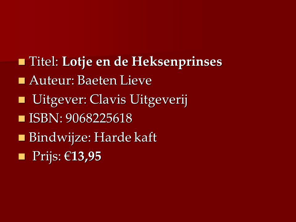 Titel: Lotje en de Heksenprinses Auteur: Baeten Lieve U Uitgever: Clavis Uitgeverij ISBN: 9068225618 Bindwijze: Harde kaft P Prijs: €13,95