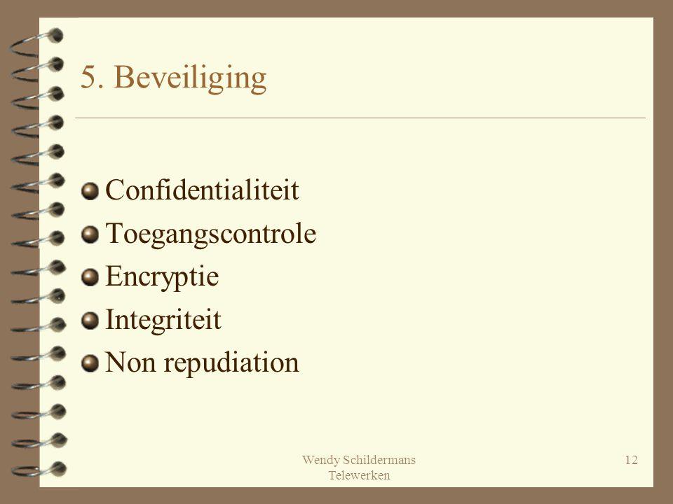 Wendy Schildermans Telewerken 12 5. Beveiliging Confidentialiteit Toegangscontrole Encryptie Integriteit Non repudiation