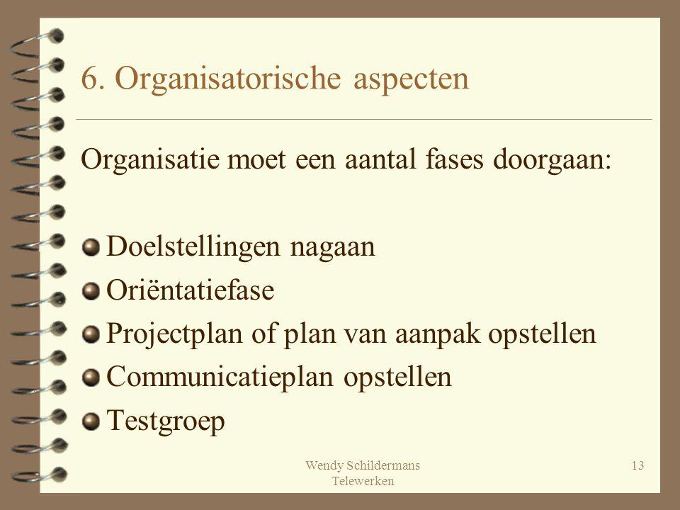 Wendy Schildermans Telewerken 13 6. Organisatorische aspecten Organisatie moet een aantal fases doorgaan: Doelstellingen nagaan Oriëntatiefase Project