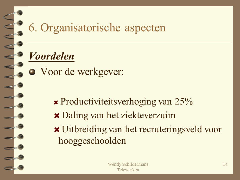 Wendy Schildermans Telewerken 14 6. Organisatorische aspecten Voordelen Voor de werkgever: Productiviteitsverhoging van 25% Daling van het ziekteverzu