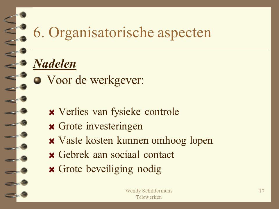 Wendy Schildermans Telewerken 17 6. Organisatorische aspecten Nadelen Voor de werkgever: Verlies van fysieke controle Grote investeringen Vaste kosten