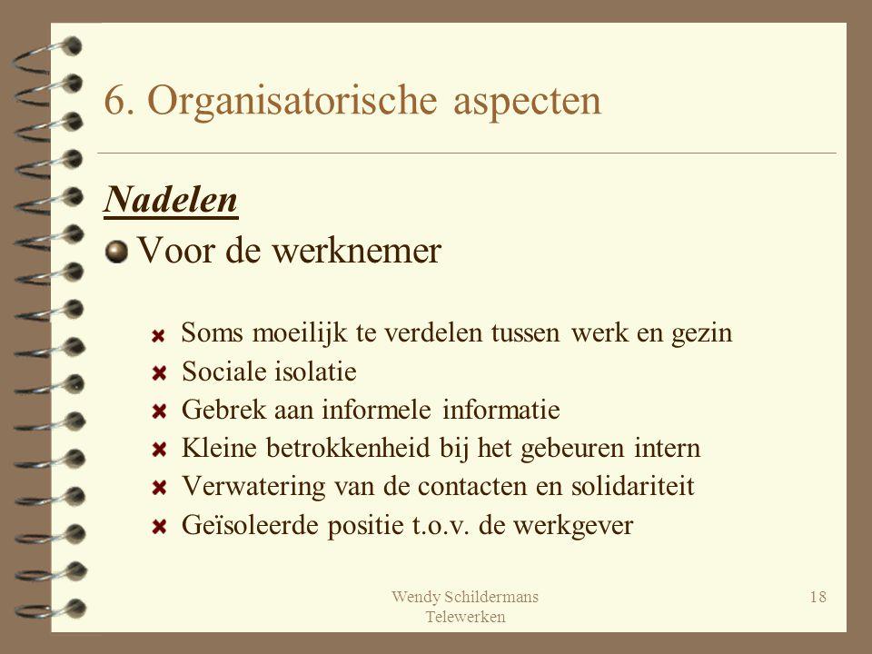 Wendy Schildermans Telewerken 18 6. Organisatorische aspecten Nadelen Voor de werknemer Soms moeilijk te verdelen tussen werk en gezin Sociale isolati