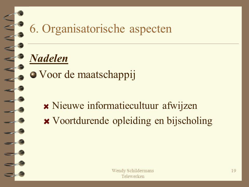 Wendy Schildermans Telewerken 19 6. Organisatorische aspecten Nadelen Voor de maatschappij Nieuwe informatiecultuur afwijzen Voortdurende opleiding en