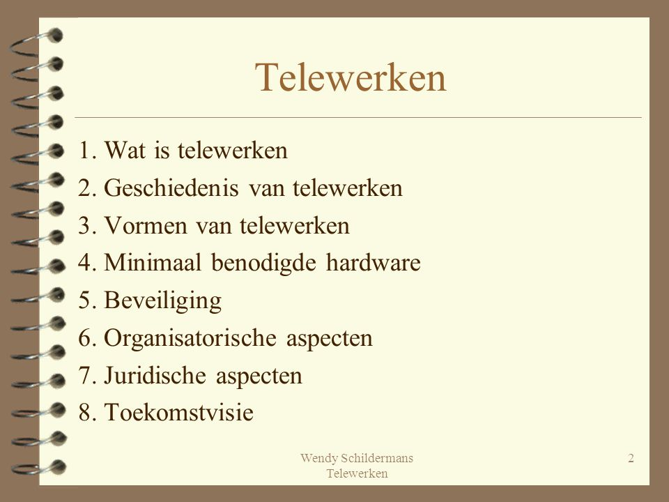Wendy Schildermans Telewerken 2 Telewerken 1. Wat is telewerken 2. Geschiedenis van telewerken 3. Vormen van telewerken 4. Minimaal benodigde hardware