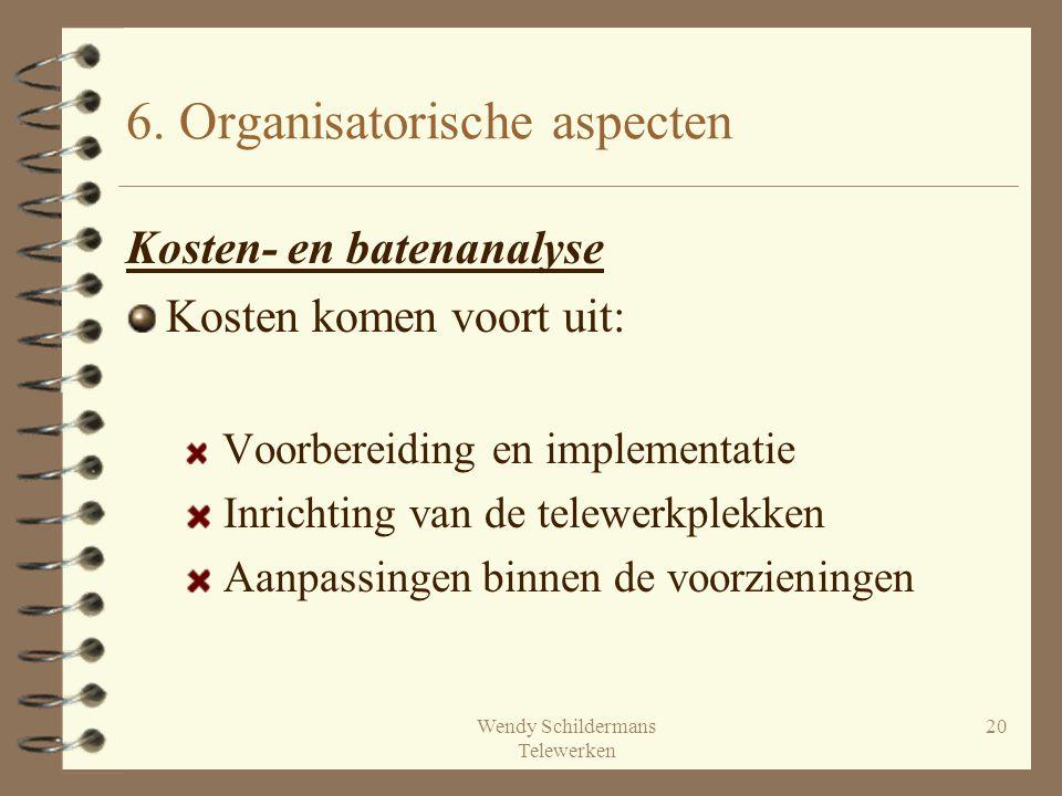 Wendy Schildermans Telewerken 20 6. Organisatorische aspecten Kosten- en batenanalyse Kosten komen voort uit: Voorbereiding en implementatie Inrichtin