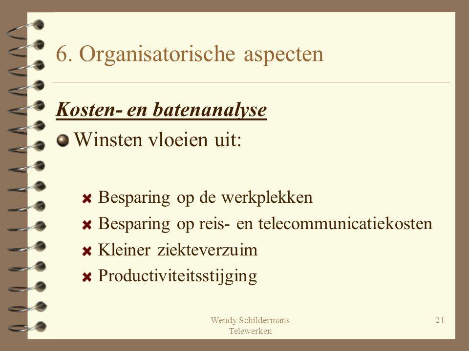 Wendy Schildermans Telewerken 21 6. Organisatorische aspecten Kosten- en batenanalyse Winsten vloeien uit: Besparing op de werkplekken Besparing op re