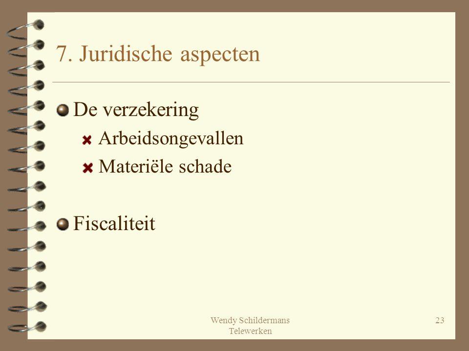 Wendy Schildermans Telewerken 23 7. Juridische aspecten De verzekering Arbeidsongevallen Materiële schade Fiscaliteit
