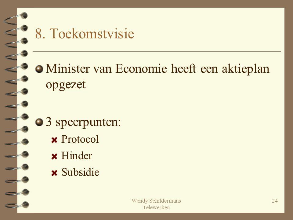 Wendy Schildermans Telewerken 24 8. Toekomstvisie Minister van Economie heeft een aktieplan opgezet 3 speerpunten: Protocol Hinder Subsidie