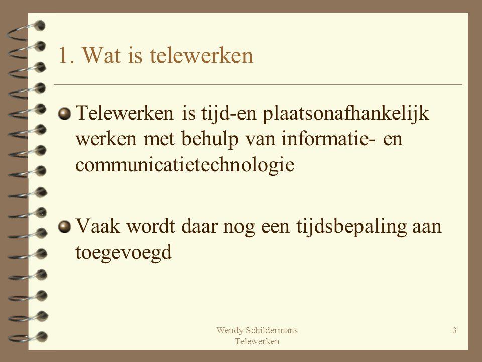 Wendy Schildermans Telewerken 3 1. Wat is telewerken Telewerken is tijd-en plaatsonafhankelijk werken met behulp van informatie- en communicatietechno