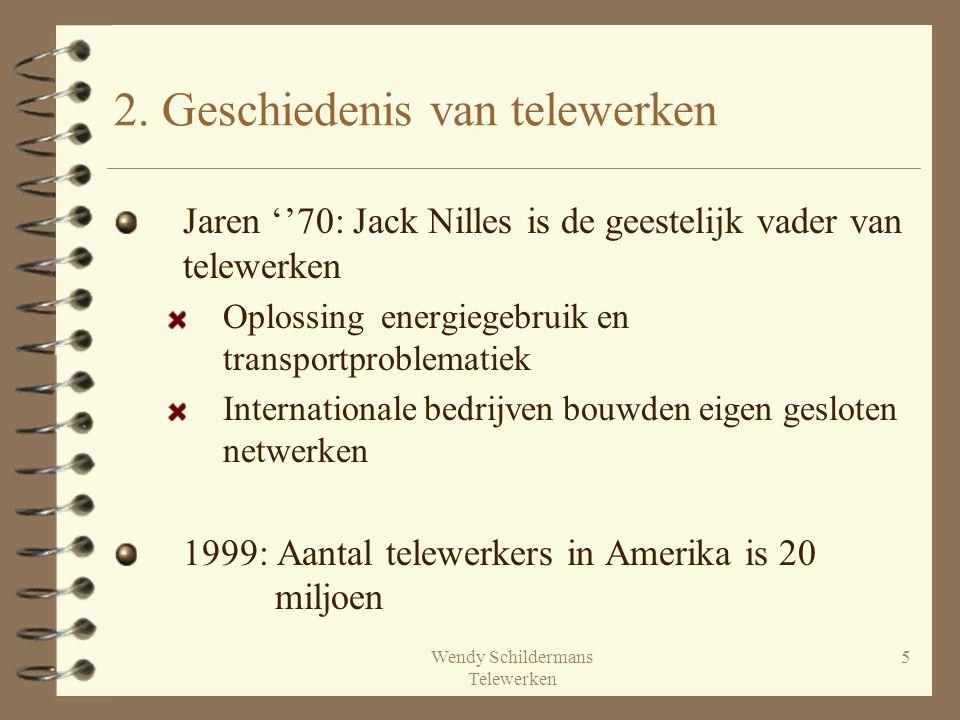 Wendy Schildermans Telewerken 5 2. Geschiedenis van telewerken Jaren ''70: Jack Nilles is de geestelijk vader van telewerken Oplossing energiegebruik