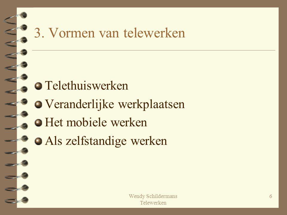 Wendy Schildermans Telewerken 6 3. Vormen van telewerken Telethuiswerken Veranderlijke werkplaatsen Het mobiele werken Als zelfstandige werken