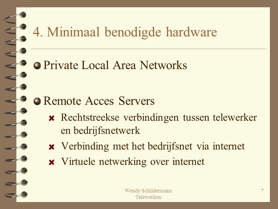Wendy Schildermans Telewerken 7 4. Minimaal benodigde hardware Private Local Area Networks Remote Acces Servers Rechtstreekse verbindingen tussen tele