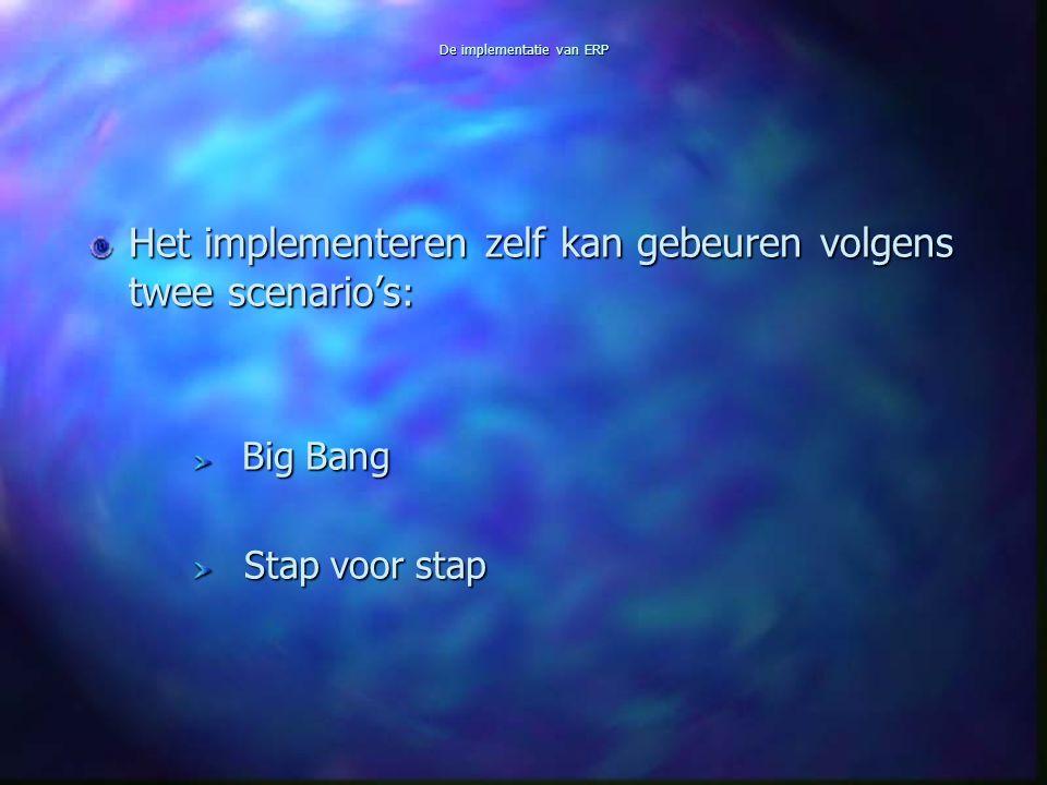 De implementatie van ERP Het implementeren zelf kan gebeuren volgens twee scenario's : Big Bang Big Bang Stap voor stap Stap voor stap