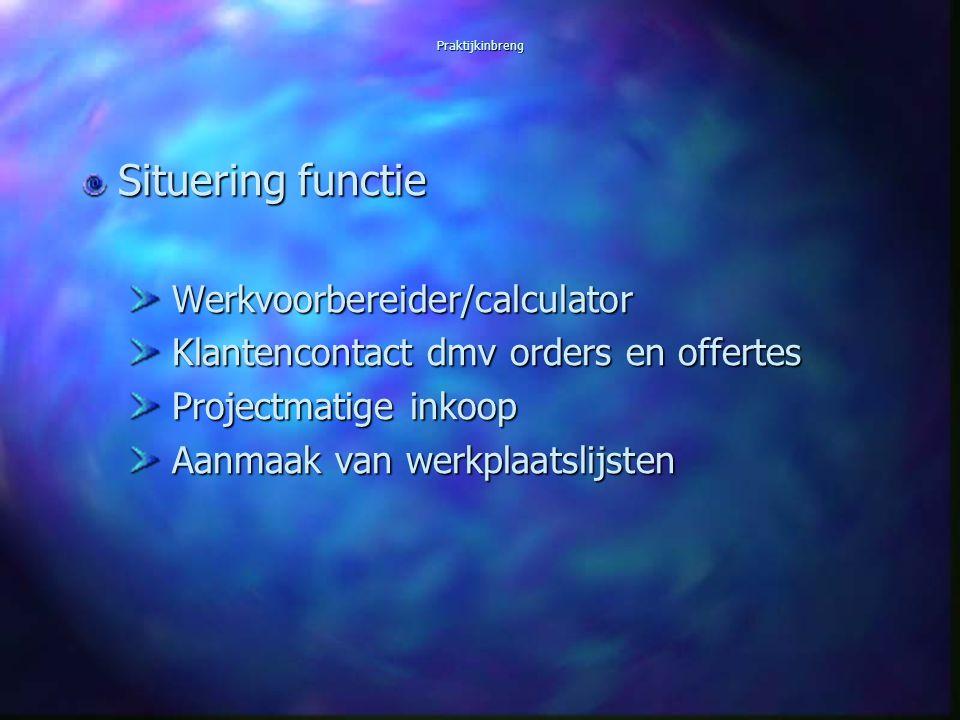 Praktijkinbreng Situering functie Werkvoorbereider/calculator Werkvoorbereider/calculator Klantencontact dmv orders en offertes Klantencontact dmv ord